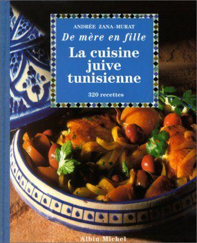La Cuisine juive tunisienne... de mère en fille : 320 recettes de Andrée Zana-Murat, http://www.amazon.fr/dp/2226105239/ref=cm_sw_r_pi_dp_BapDrb1Q6NEEZ