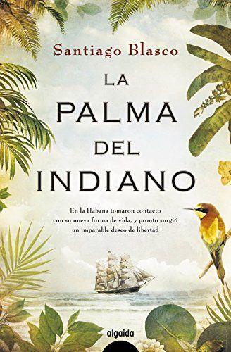 La Palma Del Indiano Algaida Literaria Algaida Narrativa Amazon Es Santiago Blasco Libros Libros De Comedia Romantica Libros De Novelas Blog De Libros