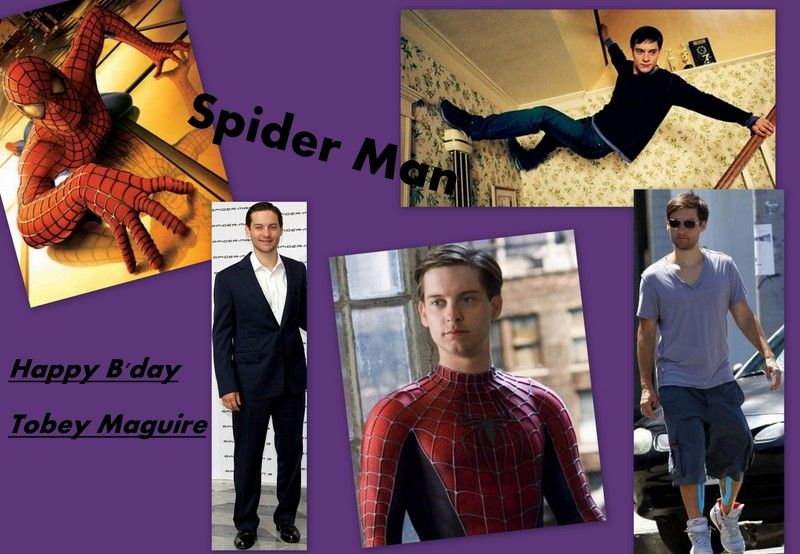 Spider Man (Tobey Maguire) is celebrating his b'day today.  Wishing him a very HAPPY BIRTHDAY.