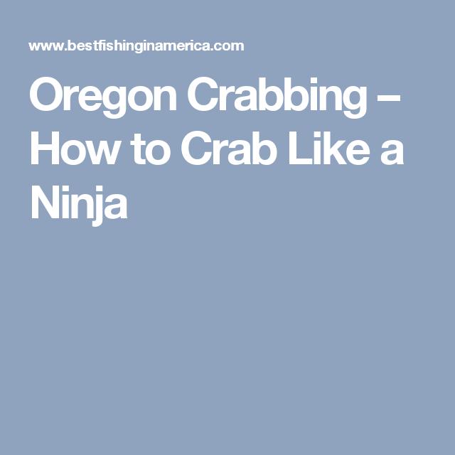 Oregon Crabbing – How to Crab Like a Ninja | Crab ...