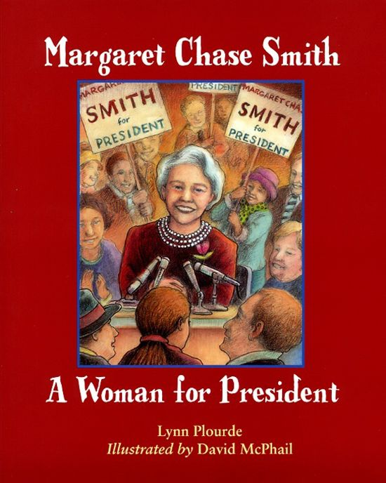 Margaret Chase Smith A Woman For President By Lynn Plourde Books