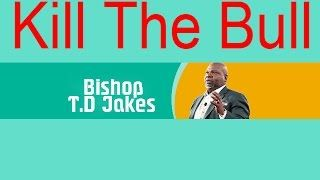 Bishop Td Jakes 2016 on Td Jakes Talk Show, Kill The Bull  Td Jakes Sermons 2016 on the Potters House with Td Jakes 2016,Untie My Hands