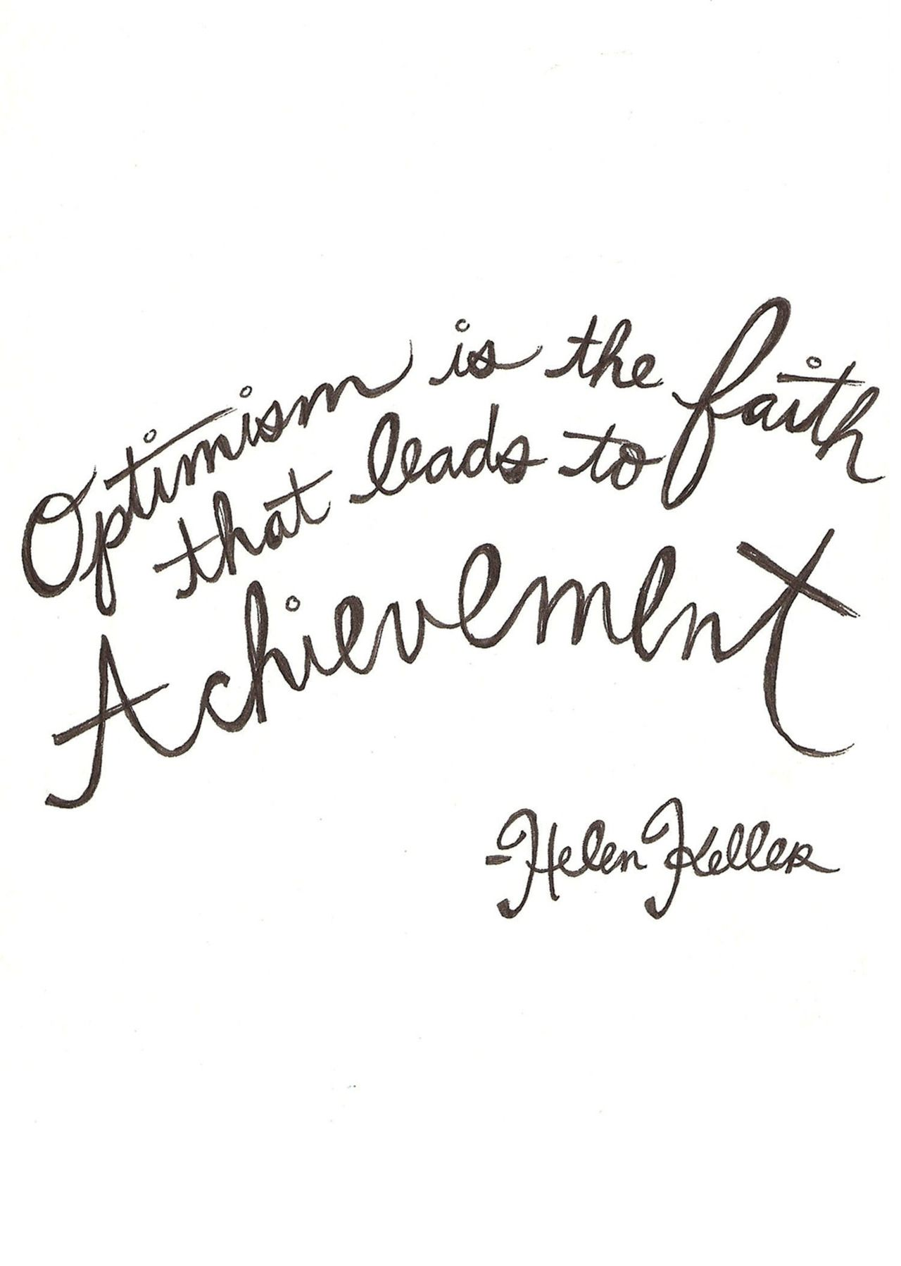 Quotes About Optimism Optimism Is The Faith That Leads To Achievement  Helen Keller  A
