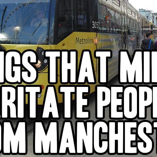 48 Things That Mildly Irritate People From Manchester