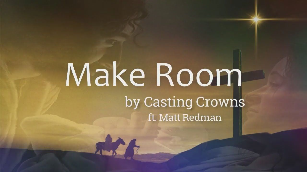 Casting Crowns Christmas.Make Room By Casting Crowns Featuring Matt Redman Lyric