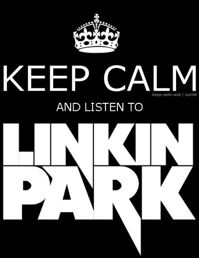 Keep Calm And Listen To Linkin Park Keep Calmp Pinterest