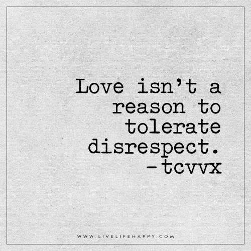 Love Isnt A Reason To Tolerate Live Life Happy Inspirational