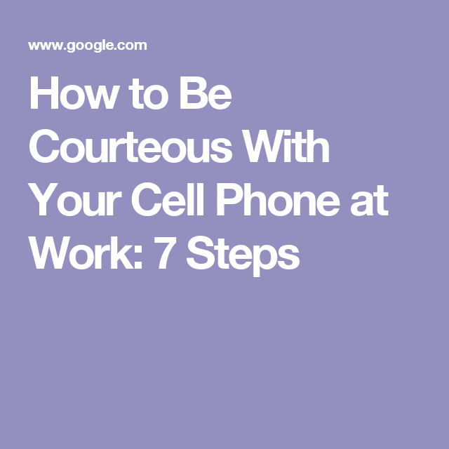 How to Be Courteous With Your Cell Phone at Work: 7 Steps