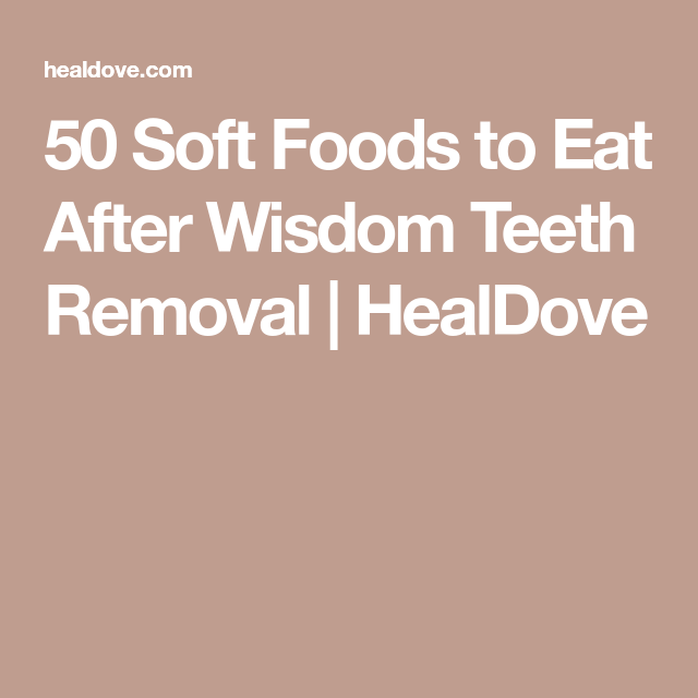 50 soft foods to eat after wisdom teeth removal  healdove  after wisdom teeth removal soft