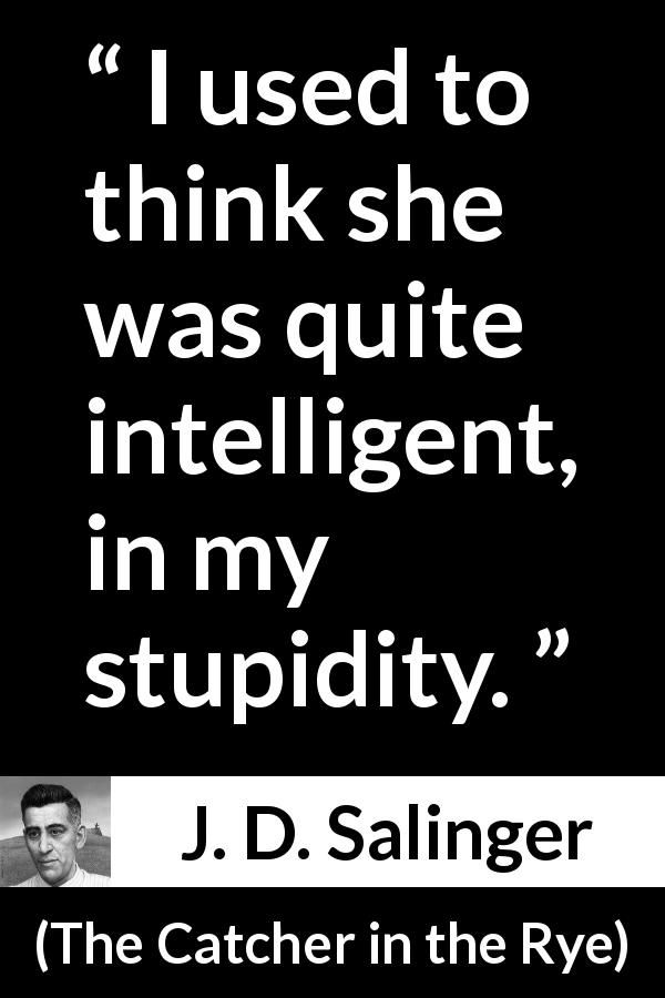 "J. D. Salinger about stupidity (""The Catcher in the Rye"