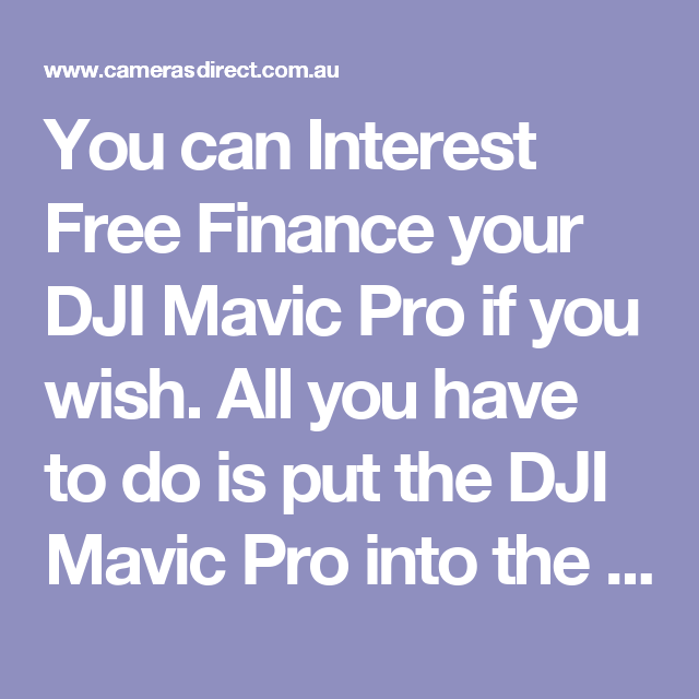"You can Interest Free Finance your DJI Mavic Pro if you wish. All you have to do is put the DJI Mavic Pro into the shopping cart, checkout as you would usually and then at the payment page, select ""Once Finance"" as your payment method."