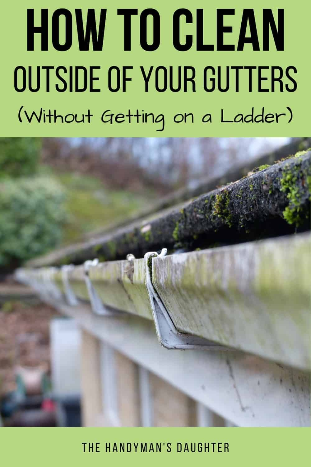 How To Clean The Outside Of Gutters Without A Ladder In 2020 Gutters Cleaning Gutters How To Clean Aluminum