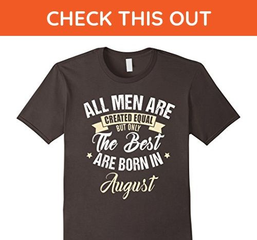 Mens Men Created Equal Birthday T Shirt But Only Best August Large Asphalt