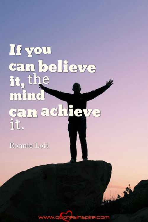 If You Can Believe It The Mind Can Achieve It Ronnie Lott Inspiring Quotes Ronnie Lott Achievement Inspirational Words
