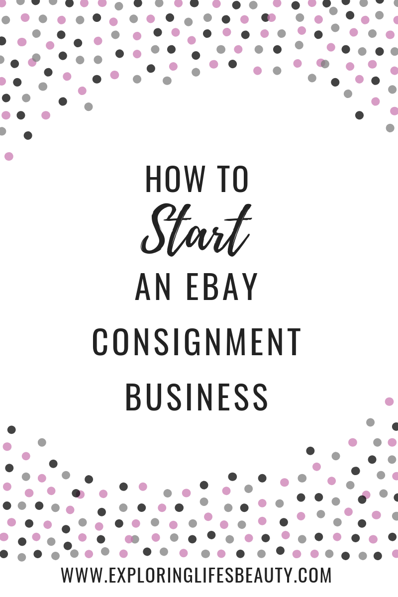 How To Start An Ebay Consignment Business Exploring Life S Beauty Ebay Selling Tips Selling On Ebay Craft Business Plan