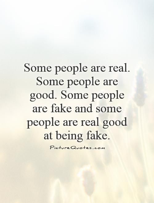 Some+people+are+real.+Some+people+are+good.+Some+people+are+ ...