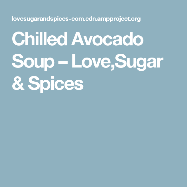 Chilled Avocado Soup – Love,Sugar & Spices