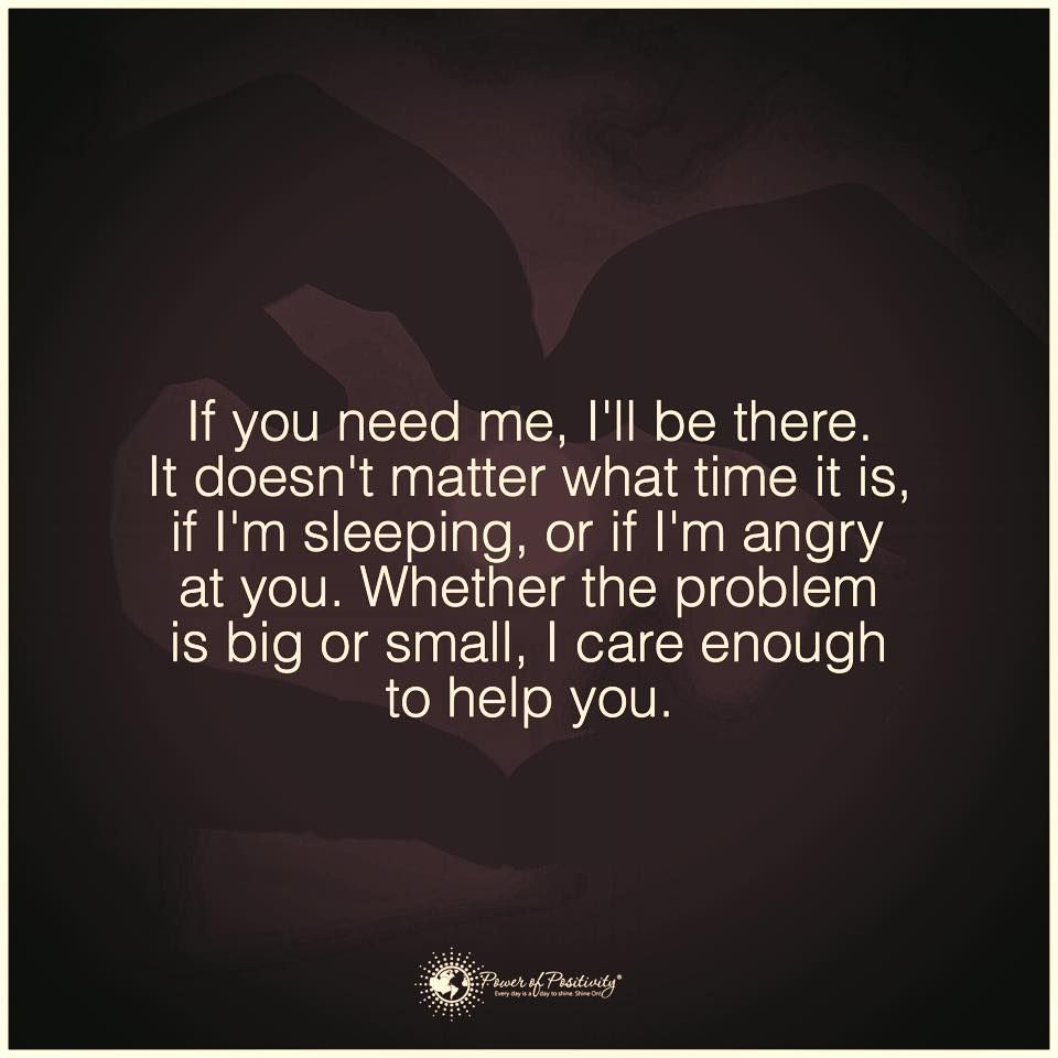 If You Need Me I Ll Be There It Doesn T Matter What Time It Is If I M Sleeping Or If I M Ang Power Of Positivity Inspirational Quotes Posters Quote Posters