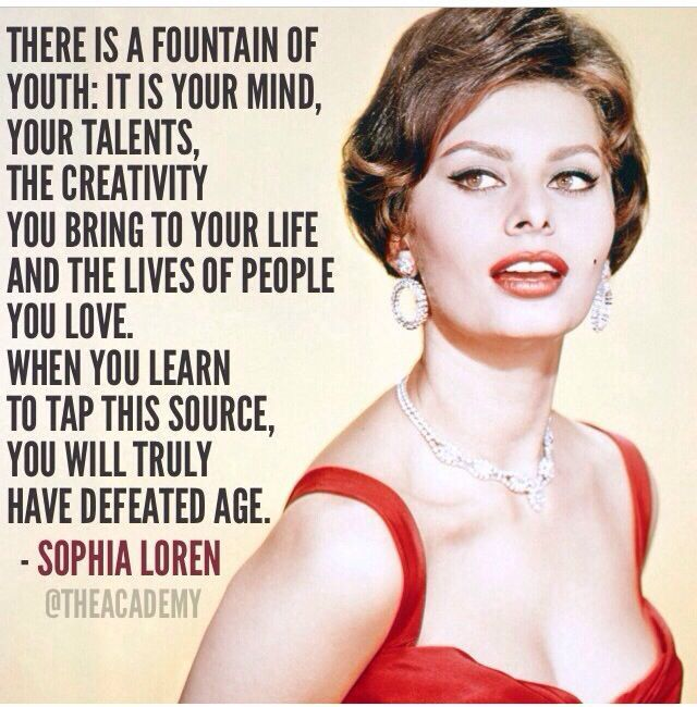 Sophia Loren quote Fountain of Youth | Icons | Pinterest ...