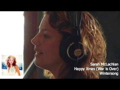 Sarah Mclachlan Happy Xmas War Is Over Happy Xmas Sarah Mclachlan Holiday Songs