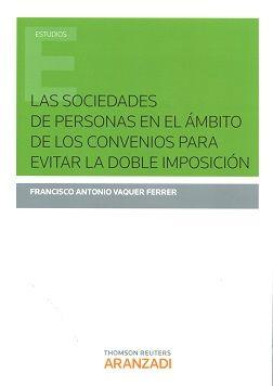 Las sociedades de personas en el ámbito de los convenios para evitar la doble imposición / Francisco Antonio Vaquer Ferrer.    Aranzadi, 2016
