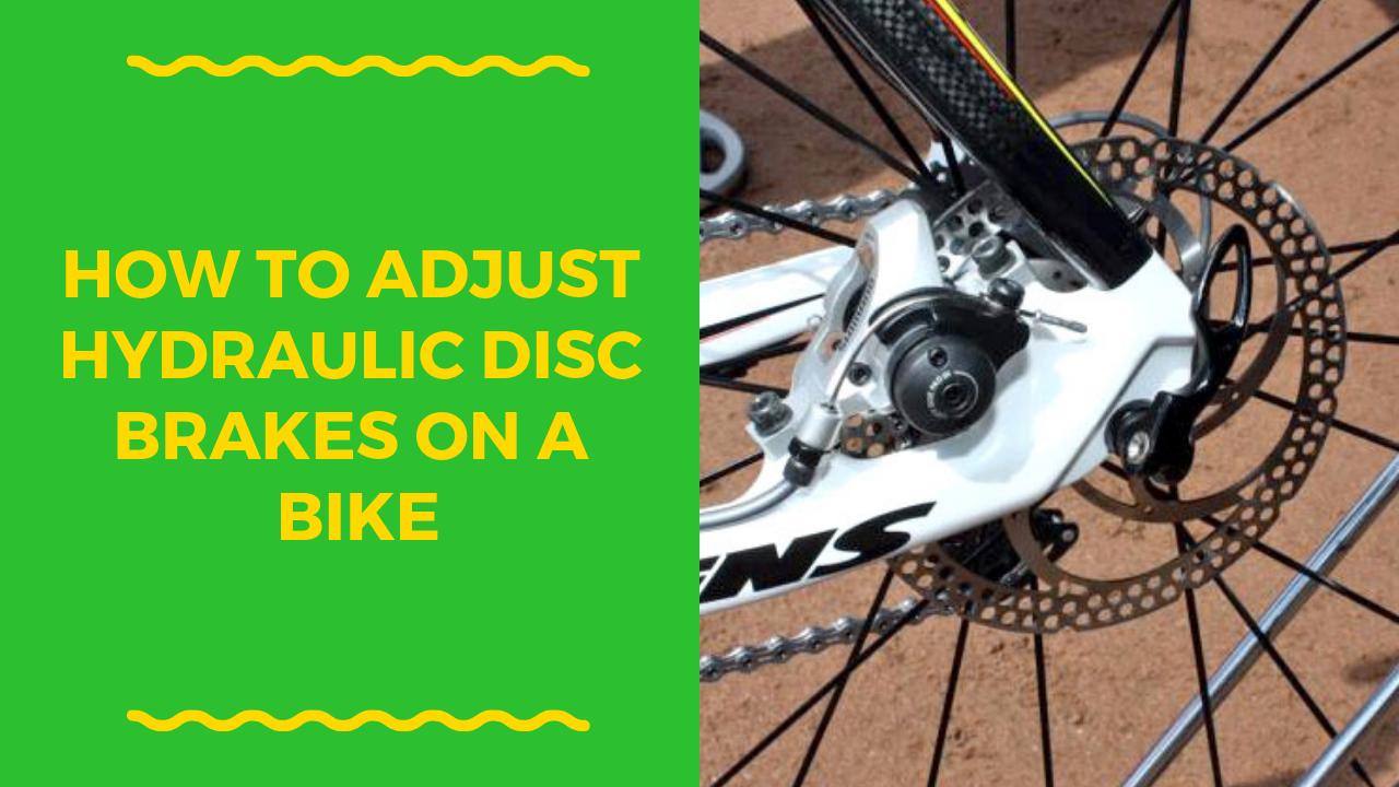 How To Adjust Hydraulic Disc Brakes On A Bike Hydraulic Bike