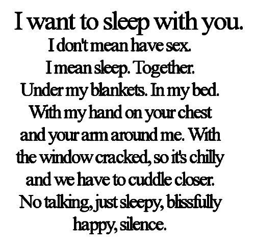 Wanna Cuddle Quotes: I Want To Sleep With You. I Don\'t Mean Have Sex. I Mean