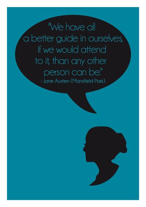 Mansfield Park So Cool Jane Austen Quotes We Have All A Better Guide In Ourselves If We Would Attend To It Than Any Other Person Can Be