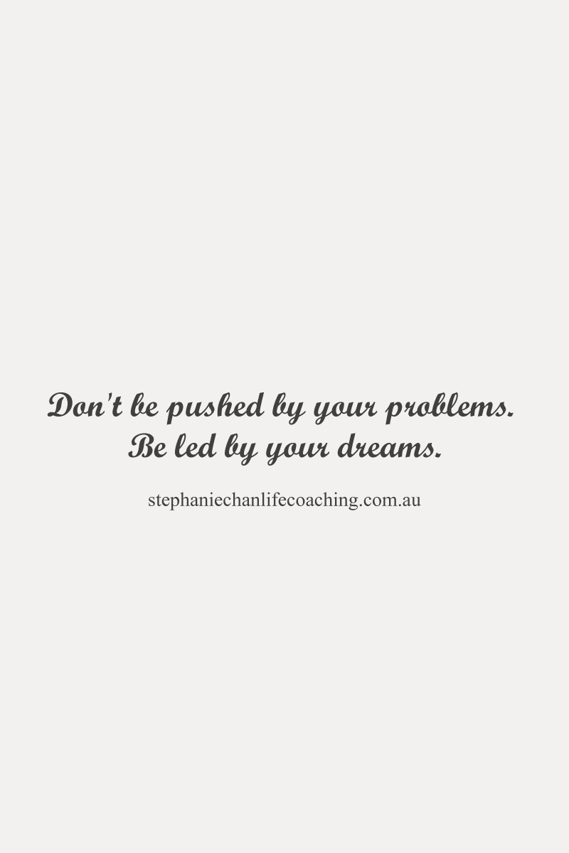 Dont Be Pushed By Your Problems Be Led By Your Dreams Quote