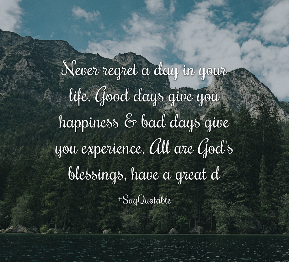 Quotes About Never Regret A Day In Your Life. Good Days