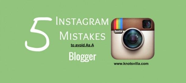 Instagram Mistakes To Avoid As A Blogger - The SITS Girls