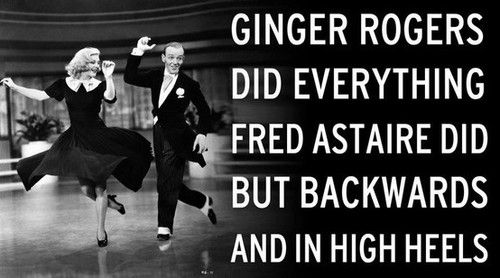 Ginger Rogers Did Everything Fred Astaire Did But Backwards And In High Heels Ginger Rogers Quotes Ginger Rogers Fred Astaire