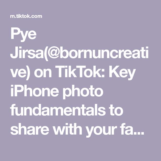 Pye Jirsa Bornuncreative On Tiktok Key Iphone Photo Fundamentals To Share With Your Family Friends Learnontiktok Iphone Photos Iphone Digital Photography