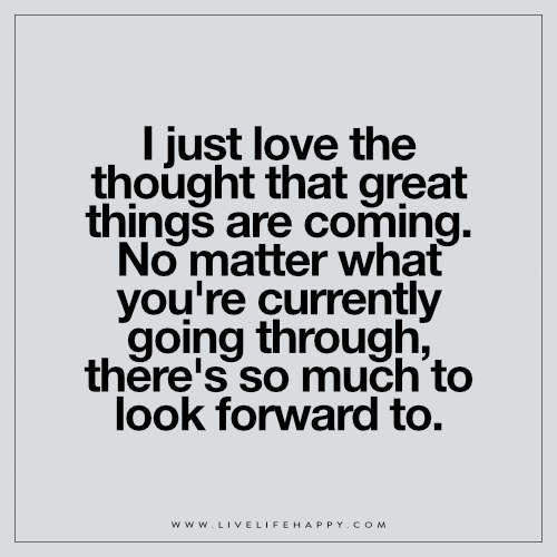 I Just Love the Thought That Great Things - Live Life Happy