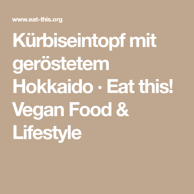 Kürbiseintopf mit geröstetem Hokkaido · Eat this! Vegan Food & Lifestyle