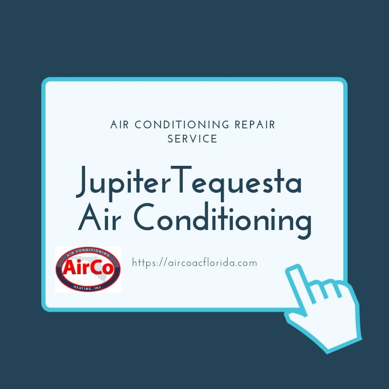 Hire The Jupiter Tequesta Air Conditioning Service Experts