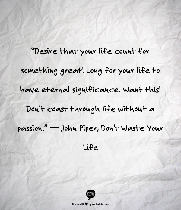 Desire That Your Life Count For Something Great Long For Your Life