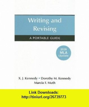Writing and Revising with 2009 MLA Update A Portable Guide (9780312623395) X. J. Kennedy, Dorothy M. Kennedy, Marcia F. Muth , ISBN-10: 0312623399  , ISBN-13: 978-0312623395 ,  , tutorials , pdf , ebook , torrent , downloads , rapidshare , filesonic , hotfile , megaupload , fileserve