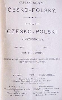 Kapesní slovník česko-polský = Słownik czesko-polski kieszonkowy. Sestavil F. A. Hora. V Praze: V kommissí Fr. Řivnáče, 1902. [PG4647 .P7 H67 1902 (PJRC)]