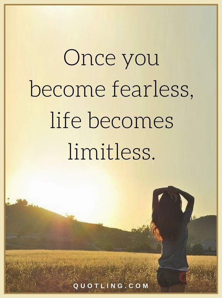 Fear Quotes Once You Become Fearless Life Becomes Limitless Inspirational Quotes Pictures Fear Quotes Inspirational Quotes