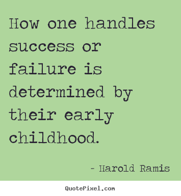How One Handles Success Or Failure Is Determined By Their Early Childhood Har Early Childhood Teacher Quotes Childhood Quotes Early Childhood Education Quotes