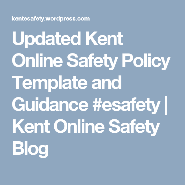updated kent online safety policy template and guidance esafety kent online safety blog