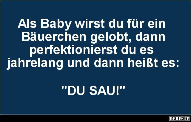 Als Baby wirst du..