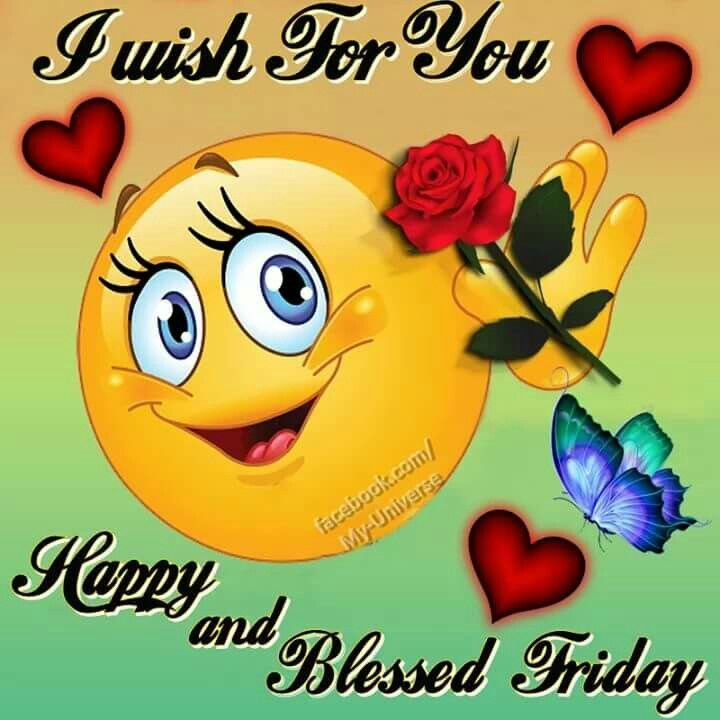 I Wish For You Happy And Blessed Friday Friday Good Morning Friday