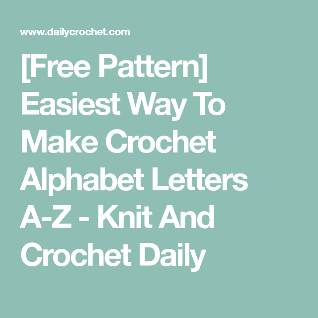 Free Pattern Easiest Way To Make Crochet Alphabet Letters A Z