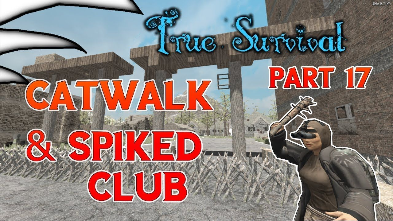 A Guide To True Survival Part 17 Walkway And Spiked Clubs