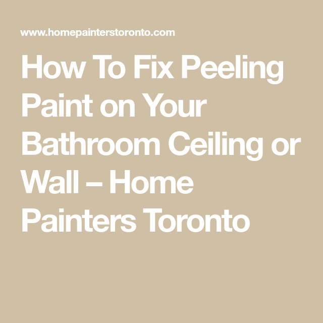 How To Fix Peeling Paint On Your Bathroom Ceiling Or Wall Home Painters Toronto Bathrooms In 2019 Peeling Paint Ceiling Painting