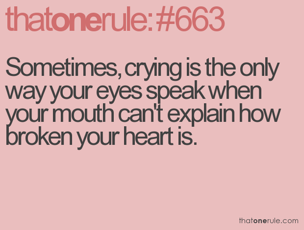 Sometimes, crying is the only way your eyes speak when your mouth ...