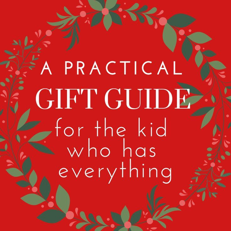 A practical gift guide for the child who has everything ...