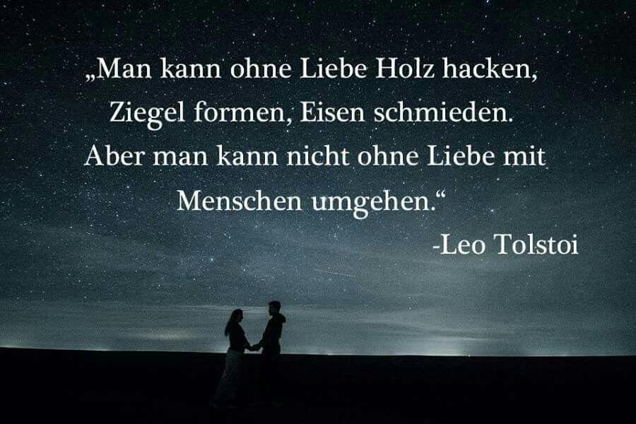 Man Kann Ohne Liebe Holz Hacken Ziegel Formen Eisen Schmieden Aber Man Kann Nicht Ohne Liebe Mit Menschen Umgehen Leo Tolstoi